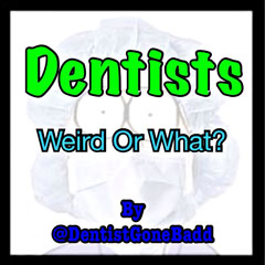 Dentists-Wierd or What?