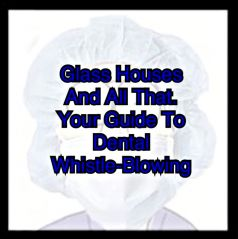 Your Guide to Dental Whistle-Blowing