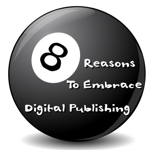 8 amazing reasons that you should embrace Digital: The benefits of digital over traditional print media.