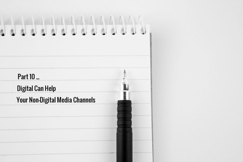 Part 10 - Digital Can Help Your Non-Digital Media Channels