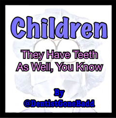 Children - They have teeth as well, you know.