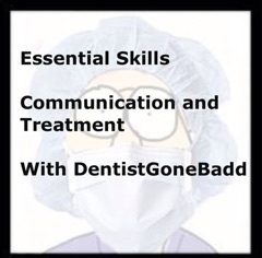 Communicationand Treatment the DentistGoneBadd way