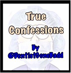 True Confessions by @DentistGoneBadd