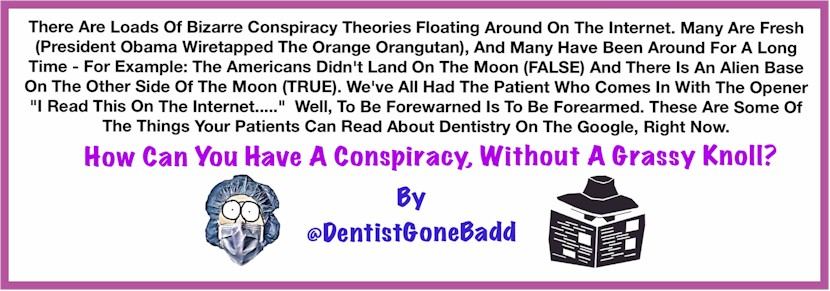 Dental Conspiracies by @DentistGoneBadd