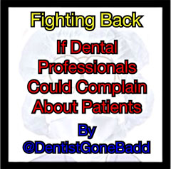 Fighting Back - If dental professionals could complain about patients