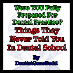 Things they never told you in Dental School