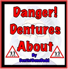 Danger - Dentures About