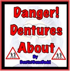 Danger - Dentures About