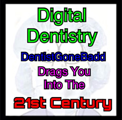 Digital Dentistry - DentistGoneBadd drags you into the 21st century