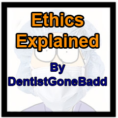 Ethics Explained by DentistGoneBadd