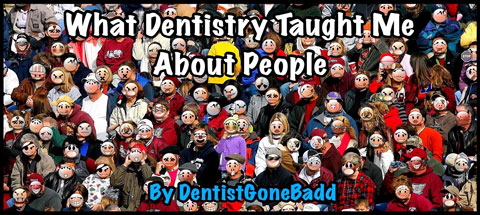 What Dentistry Taught Me About People