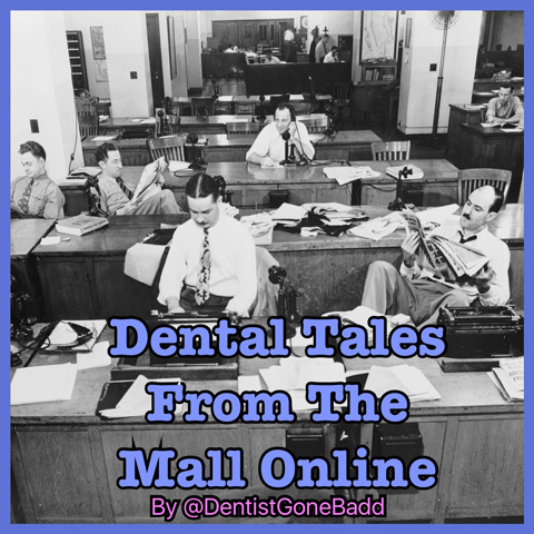 Dental Tales from the Mall Online