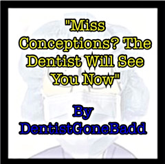 Miss Conceptions? The Dentist Will See You Now