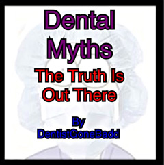 Dental Myths - the truth is out there