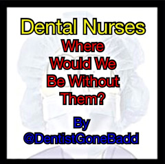 Dental Nurses- where would we be without them?