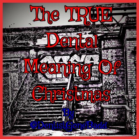 The TRUE Dental meaning of Christmas by @DentistGoneBadd