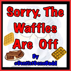 Sorry. The waffles are off.